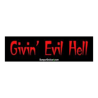 Givin Evil Hell   funny bumper stickers (Large 14x4