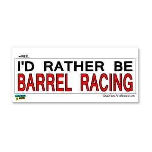 Id Rather Be Barrel Racing   Window Bumper Laptop Sticker