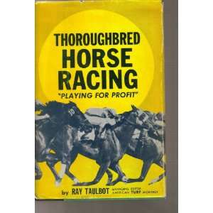 Thoroughbred Horse Racing Playing for Profit Ray Taulbot